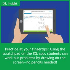 A handy tip for the IXL app: Use the pencil, highlighter & eraser on the scratchpad to work out problems!