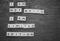 I am not weird. I am a limited edition. #different #standout