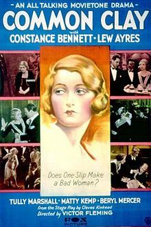 Common Clay is a 1930 film directed by Victor Fleming and starring Constance Bennett and Lew Ayres, based on the play of the same name by Cleves Kinkead. The film was about a young servant who is seduced by the master of the house but he won't have anything to do with her other than sex because of her low status. She ultimately falls pregnant with his child which he doesn't want and when she tries to gain recognition for the baby, his family treats her as if she was a common blackmailer.