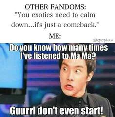 BAHAHAHA this is me, though with different bands than Exo.... Not to say I haven't listened to Mama over and over and over again!