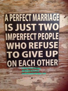 A personal favorite from my Etsy shop https://www.etsy.com/listing/217654431/a-perfect-marriage-is-just-two-imperfect