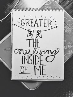 """""""greater is the one living inside of me"""" -CRM"""