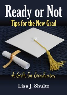 A perfect book to gift to a graduate! http://www.amazon.com/Ready-Not-Tips-New-Grads/dp/0615884288/ref=sr_1_1?ie=UTF8&qid=1380747489&sr=8-1&keywords=Lisa+J.+Shultz