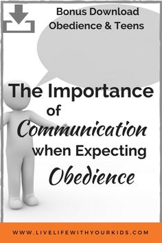 Communication, both ways, is important if obedience is going to be a part of your family value system.