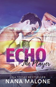Echo Nana Malone (The Player #3) Publication date: March 21st 2017 Genres: New Adult, Romance, Sports