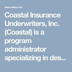 Coastal Insurance Underwriters, Inc. (Coastal) is a program administrator specializing in designing, creating, and managing insurance products for a variety of business classes, including condominium associations, homeowner associations and golf and country clubs. Some of our turn-key solutions for our clientele.