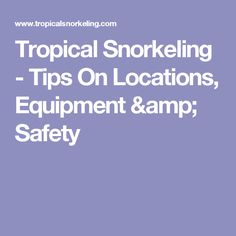 Tropical Snorkeling - Tips On Locations, Equipment & Safety