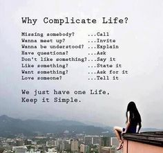 Why complicate life? by anonymousartofrevolution: We just have one life. Keep it simple. #Quotation