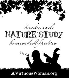 Backyard Nature Study {Freebies for Homeschool} | A Virtuous Woman
