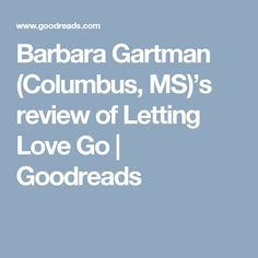 Barbara Gartman (Columbus, MS)'s review of Letting Love Go | Goodreads
