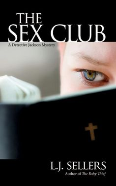 The Sex Club (A Detective Jackson Thriller #1) by L.J. Sellers
