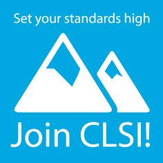 Set your standards high, join CLSI!