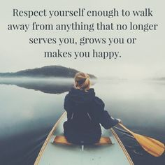 Respect yourself enough to walk away from