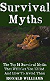 Free Kindle Book -   Survival Myths: The Top 12 Survival Myths That Will Get You Killed And How To Avoid Them
