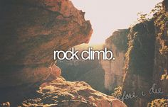 I did indoor rock climbing once, and they have it at my gym. I want to go outdoor rock climbing sometime Bucket List For Teens, Summer Bucket Lists, Bucket List Before I Die, Adventure Bucket List, Life List, Rock Climbing, Climbing Wall, So Little Time, That Way