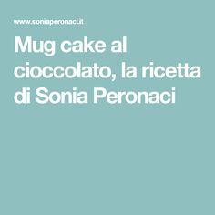Mug cake al cioccolato, la ricetta di Sonia Peronaci