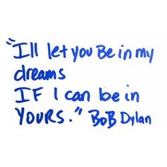 Great Bob Dylan quote. Fitting for tumblr.