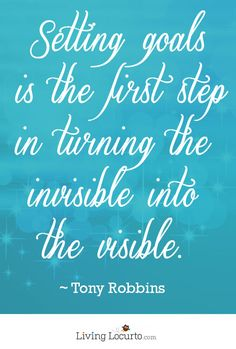 """Setting goals is the first step in turning the invisible into the visible."" by Tony Robbins"