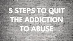 5 Steps to Quit the Addiction to Abuse - YouTube