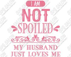 I Am Not Spoiled My Husband Just Loves Me Wife's Custom DIY Iron On Vinyl Shirt…