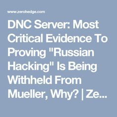"""DNC Server: Most Critical Evidence To Proving """"Russian Hacking"""" Is Being Withheld From Mueller, Why? 