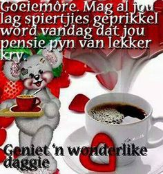 Lekker dag Good Morning Wishes, Good Morning Quotes, Cute Qoutes, Lekker Dag, Afrikaanse Quotes, Goeie More, Morning Greeting, Picture Quotes, Inspirational Quotes