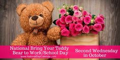 NATIONAL BRING YOUR TEDDY BEAR TO WORK/SCHOOL DAY – Second Wednesday in October
