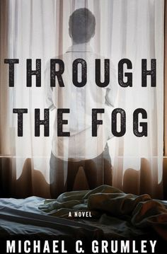 "BOOK REVIEW: ""Through The Fog, written by Michael C. Grumley, is the story of a psychiatrist, Dr. Shannon Mayer, who has been forced to face a parent's nightmare – the kidnapping of her child. Questions and uncertainties abound and linger."""