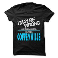 I May Be Wrong But I Highly Doubt It I am From... Coffeyville - 99 Cool City Shirt ! #city #tshirts #Coffeyville #gift #ideas #Popular #Everything #Videos #Shop #Animals #pets #Architecture #Art #Cars #motorcycles #Celebrities #DIY #crafts #Design #Education #Entertainment #Food #drink #Gardening #Geek #Hair #beauty #Health #fitness #History #Holidays #events #Home decor #Humor #Illustrations #posters #Kids #parenting #Men #Outdoors #Photography #Products #Quotes #Science #nature #Sports…