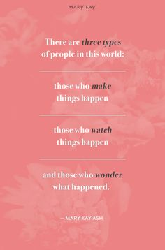 Be a doer in a world of watchers and wonderers. | Mary Kay