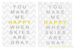 You make me Happy when Skies are Gray free printable. I want this for my bathroom :-)