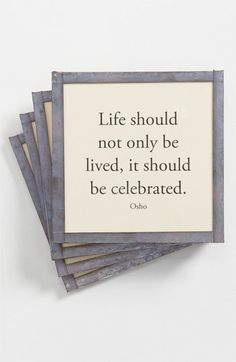 This was made so true to me after near death experiences. WE began to celebrate even the small things and appreciate everyday, celebrating them as a gift. We make sure we take time everyday together, to celebrate life! Great Quotes, Love Quotes, Quotes To Live By, Famous Quotes, Positive Quotes, Motivational Quotes, Inspirational Quotes, Positive Life, Life Changing Quotes