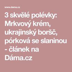 3 skvělé polévky: Mrkvový krém, ukrajinský boršč, pórková se slaninou - článek na Dáma.cz