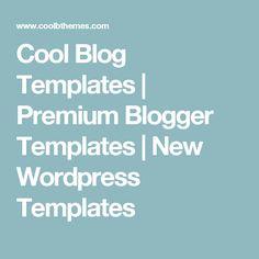 Cool Blog Templates | Premium Blogger Templates | New Wordpress Templates
