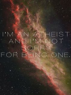 Atheism, God is Imaginary. I'm an atheist and I'm not sorry for being one.
