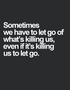 True...let go of your anger          Move on with your life.