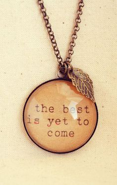 .'The best is yet to come' necklace.