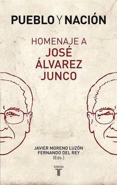Pueblo y nación : Homenaje a José Álvarez Junco / Javier Moreno Luzón y Fernando del Rey (eds.). Taurus, D.L. 2013
