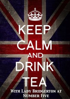 keep calm and drink tea at number five lady bridgerton bridgertons julia quinn