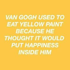 Some may say that Van Gogh was crazy, and he actually was, but if you think about it then it makes kind of sense tho🙄 Yellow Quotes, Yellow Painting, Mellow Yellow, Yellow Car, Colour Yellow, Pastel Yellow, Happy Colors, Quote Aesthetic, The Words