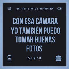 Las cámaras no toman las fotos, lo hacen el fotógrafo, OJO.