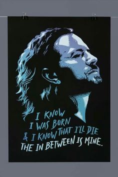 I know I was born and I know that I will die the in between is mine. …