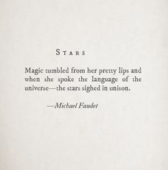 Stars - Magic tumbled from her pretty lips and when she spoke the language of the universe - the stars sighed in unison. - Michael Faudet
