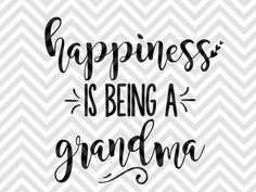 Happiness is Being a Grandma nana mimi best grandma ever SVG file - Cut File - Cricut projects - cricut ideas - cricut explore - silhouette cameo projects - Silhouette projects by KristinAmandaDesigns