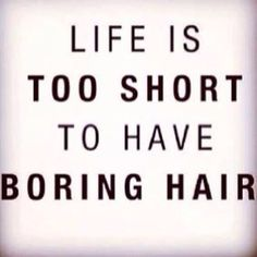 Life is too short to have boring hair!