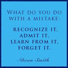 Former UNC Basketball Coach Dean Smith's advice on handling a mistake. by carolyn.filas