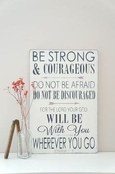 Be Strong and Courageous, Joshua 1:9  THIS SIGN: *Measures approximately 12 x 18 *Comes with sawtooth hook for easy hanging *Is done in Bright White