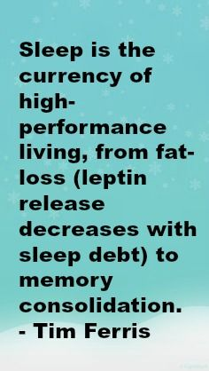 Sleep is the currency of high-performance living, from fat-loss (leptin release decreases with sleep debt) to memory consolidation. - Tim Ferris