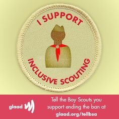 Do you support inclusive Scouting?     TAKE ACTION: Let the Boy Scouts of America know you support ending the ban on gay scouts and leaders!    http://glaad.org/tellbsa