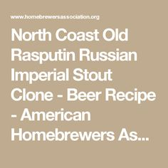 North Coast Old Rasputin Russian Imperial Stout Clone - Beer Recipe - American Homebrewers Association